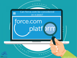 Can Force.com (from Salesforce.com) be considered a PaaS