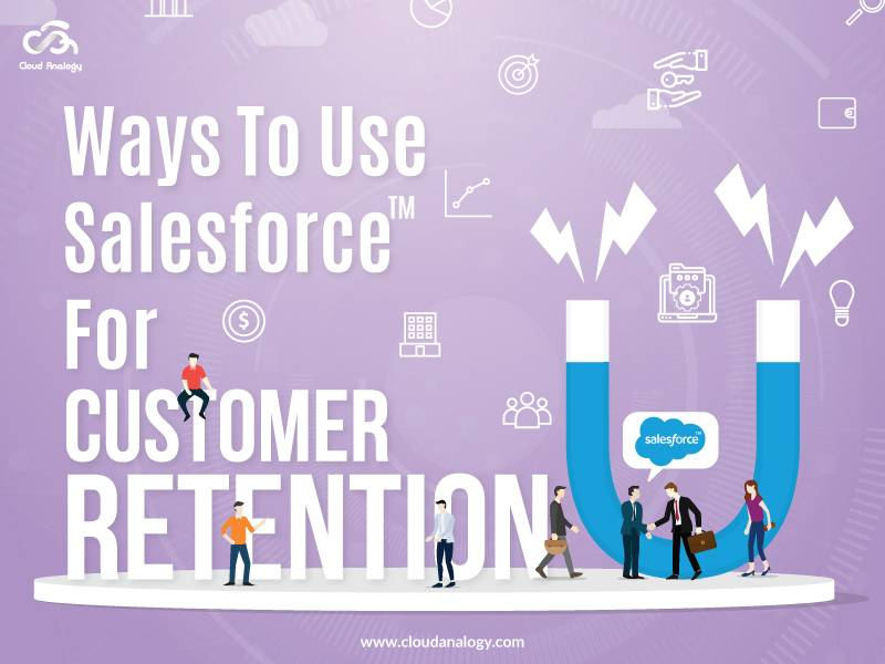 Ways To Use Salesforce For Customer Retention